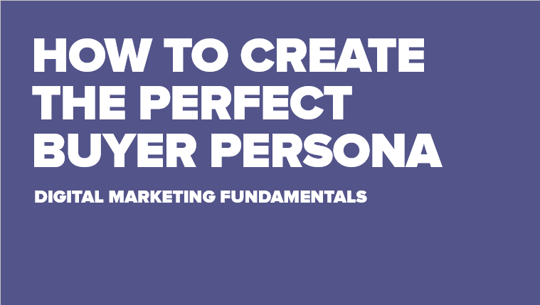 How To Create The Perfect Buyer Persona | Digital Marketing Fundamentals
